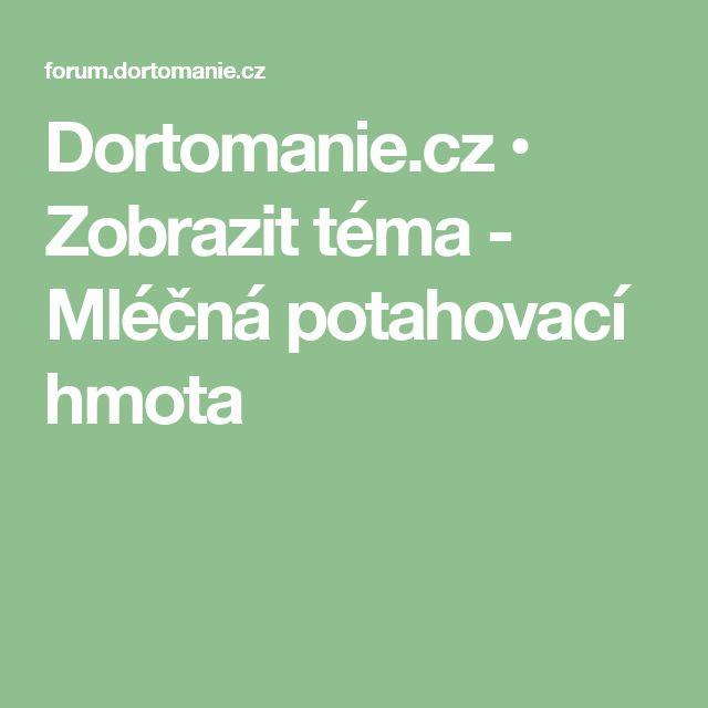Dortomanie.cz • Zobrazit téma - Mléčná potahovací hmota