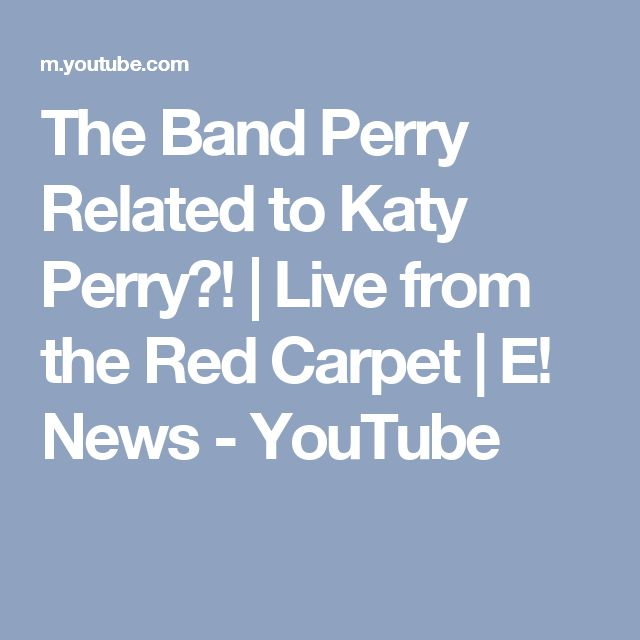 The Band Perry Related to Katy Perry?!   Live from the Red Carpet   E! News - YouTube