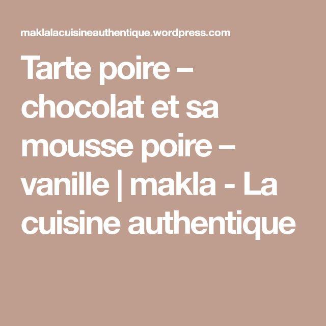 Tarte poire – chocolat et sa mousse poire – vanille   makla - La cuisine authentique