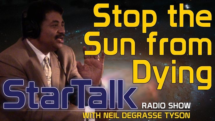 Neil deGrasse Tyson: How to Stop the Sun from Burning Out