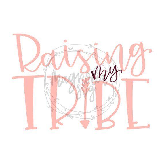 Raising My Tribe Svg My Tribe Svg Momlife Svg Mom Life Svg Momlife Svg Tribe Svg