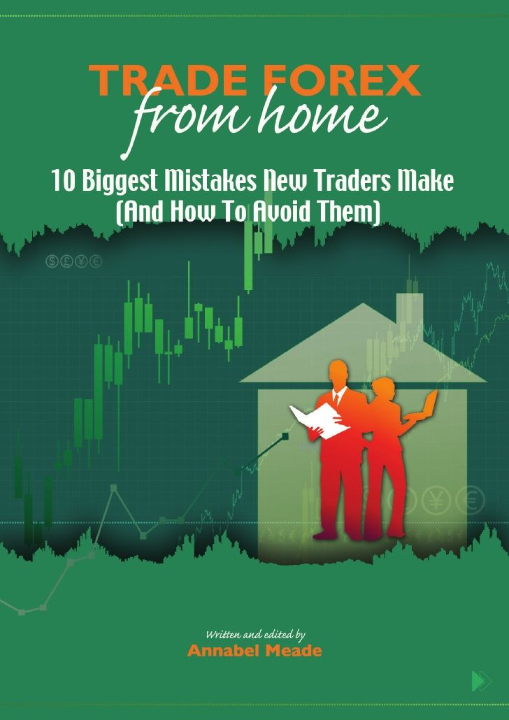 Trade Forex From Home - 10 Biggest Mistakes New Forex Traders Make (And How To Avoid Them)