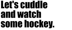 Let's cuddle & watch some hockey.