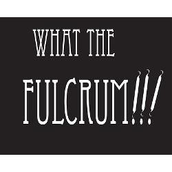 LOL for the Dental Assistants. Fulcrum...Fulcrum...FULCRUM!!