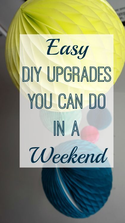 Easy DIY Upgrades You Can Do in a Weekend | Love Chic Living