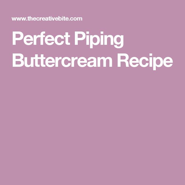 Perfect Piping Buttercream Recipe