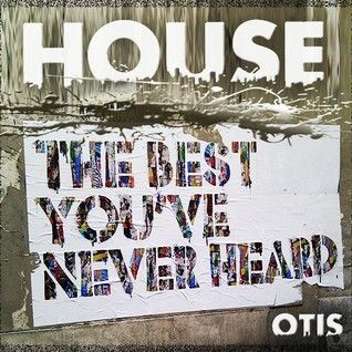 Dj Otis Presentz - House....The Best You,ve Never Heard