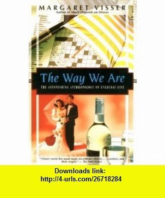 The Way We Are The Astonishing Anthropology of Everyday Life (Kodansha Globe) (9781568361864) Margaret Visser , ISBN-10: 1568361866  , ISBN-13: 978-1568361864 ,  , tutorials , pdf , ebook , torrent , downloads , rapidshare , filesonic , hotfile , megaupload , fileserve