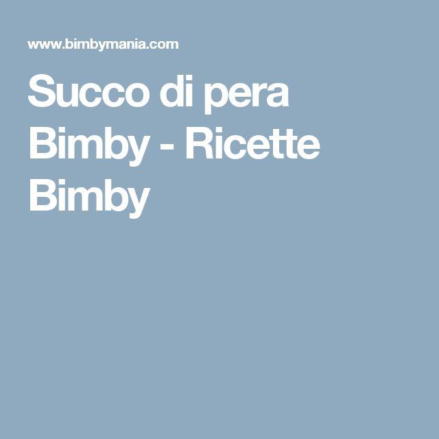 Succo di pera Bimby - Ricette Bimby