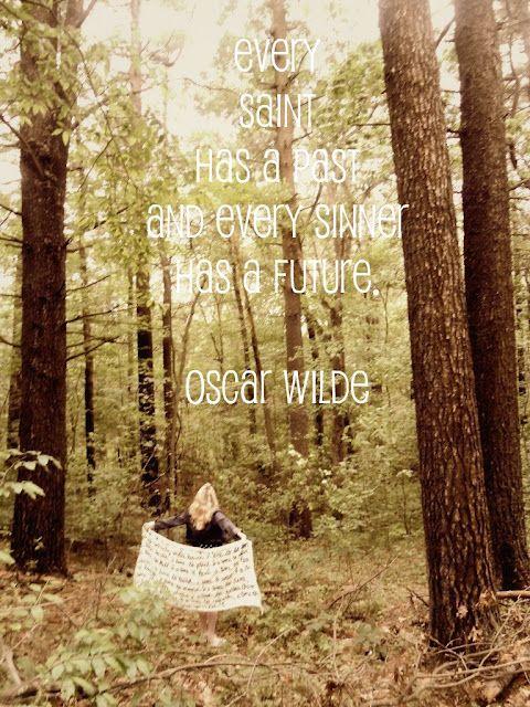 Every saint has a past, every sinner has a future - Oscar Wilde