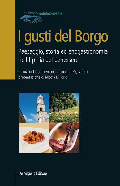 I gusti del Borgo. Paesaggio, storia ed enogastronomia del benessere