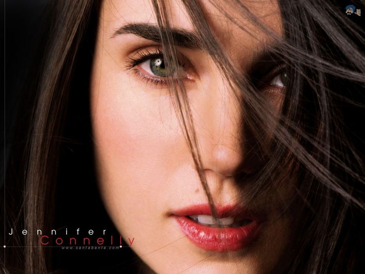Jennifer Connelly. I think she's so beautiful and she's a fantastic actress. adore!