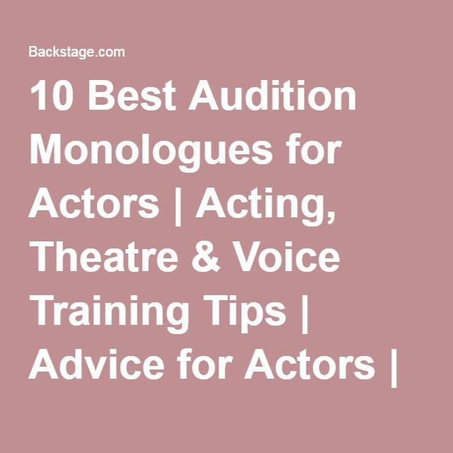 10 Best Audition Monologues for Actors | Acting, Theatre & Voice Training Tips | Advice for Actors | Backstage | Backstage