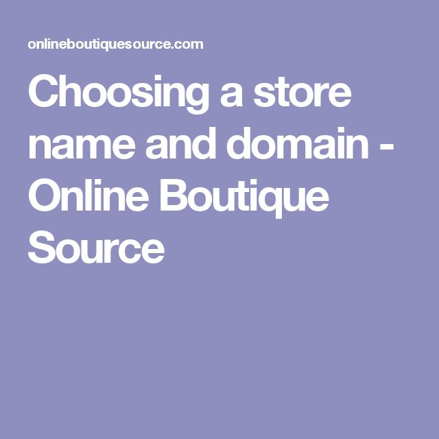 Choosing a store name and domain - Online Boutique Source