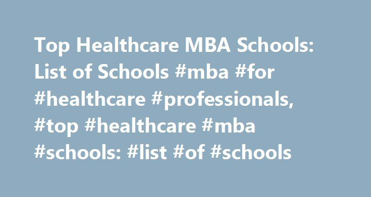 Top Healthcare MBA Schools: List of Schools #mba #for #healthcare #professionals, #top #healthcare #mba #schools: #list #of #schools http://south-carolina.remmont.com/top-healthcare-mba-schools-list-of-schools-mba-for-healthcare-professionals-top-healthcare-mba-schools-list-of-schools/  # Top Healthcare MBA Schools: List of Schools Find schools that offer these popular programs Alternative Medicine Chiropractor Clinical Laboratory Science Professions Communication Disorders Sciences Dental…