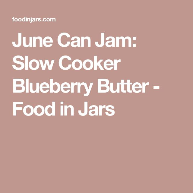 June Can Jam: Slow Cooker Blueberry Butter - Food in Jars