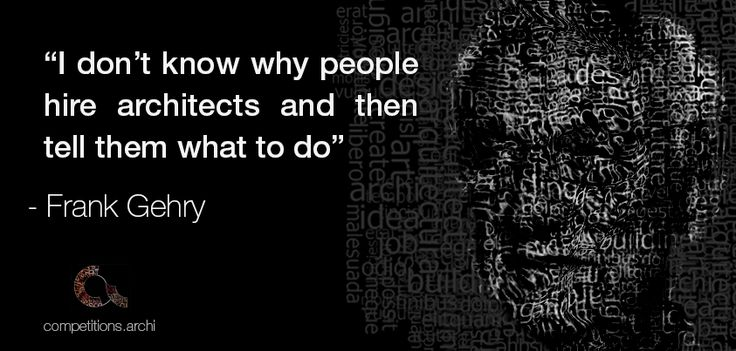 "Architecture Quotes #2 -  Frank Gehry ""I don't know why people hire architects and then tell them what to do"""