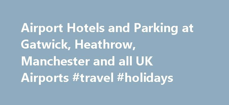 Airport Hotels and Parking at Gatwick, Heathrow, Manchester and all UK Airports #travel #holidays http://travel.nef2.com/airport-hotels-and-parking-at-gatwick-heathrow-manchester-and-all-uk-airports-travel-holidays/  #hotel and car # Established since 1989 Fly Park has been providing airport parking and airport hotel parking. since 1989 and is one of the oldest and most trusted airport car parking companies, offering super savings with a massive choice of car parks and hotels at all UK…