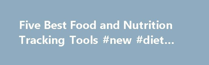 Five Best Food and Nutrition Tracking Tools #new #diet #pills http://diet.remmont.com/five-best-food-and-nutrition-tracking-tools-new-diet-pills/  Beyond its calorie counter and nutrition tracker, MyFitnessPal has a massive and active community of users, all eager to welcome newcomers and happy to trade recipes, tricks, meal plans, and...