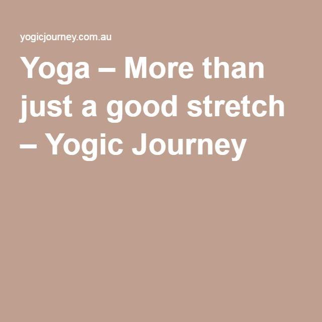 Yoga – More than just a good stretch – Yogic Journey