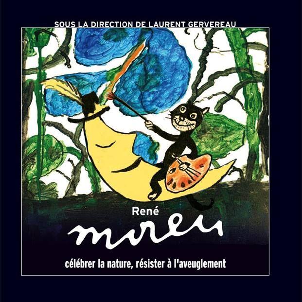 Catalogue Exposition 2015 : René Moreu : célébrer la nature, résister à l'aveuglement / ©Musée du Vivant - AgroParistech