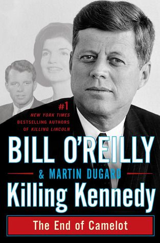 Killing Kennedy: The End of Camelot: Worth Reading, Bill Oreilli, Vietnam War, Books Worth, Bill Martin, Martin Dugard, Bill O' Reilli, Kill Lincoln, Kill Kennedy