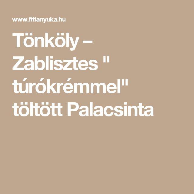 """Tönköly – Zablisztes """" túrókrémmel"""" töltött Palacsinta"""
