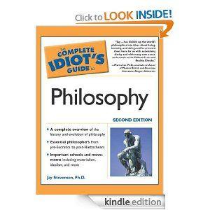 Amazon.com: The Complete Idiot's Guide to Philosophy, 2E eBook: Jay D. Stevenson Ph.D.: Books