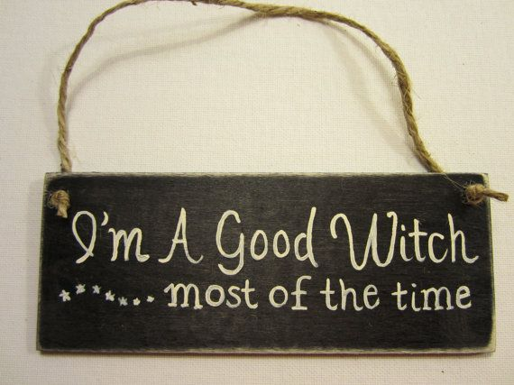 Small Craft Sign - I'm a Good Witch...Most of the Time:  Ally Boos Creations, Utica, New York, Etsy
