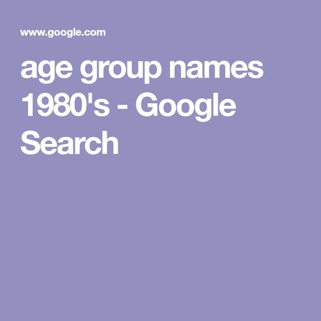 age group names 1980's - Google Search
