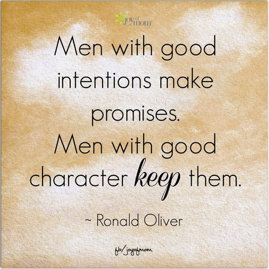 Men with good intentions make promises.  Men with good character keep them. Ronald Oliver: Sayings, Stuff, Truth, Men'S, Wisdom, Inspirational Quotes, Man, Character