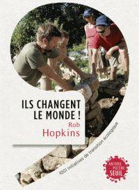 Rob Hopkins - Ils changent le monde ! - 1001 initiatives de transition écologique.