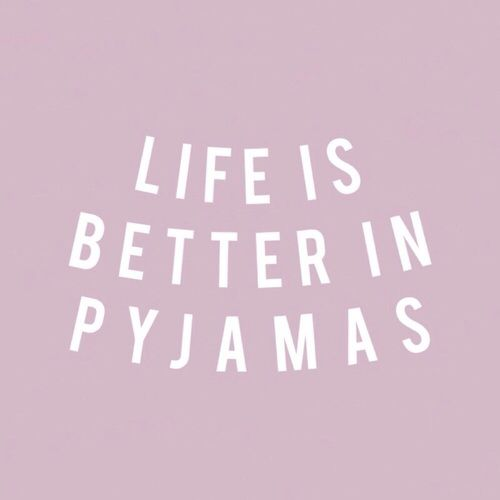 "Saturday, January 14, 2017 ... ""Life is better in pyjamas"" ... Saturdays & PJs!"