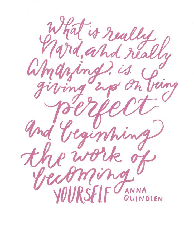 giving up on being perfect and work on becoming yourself // anna quindlen