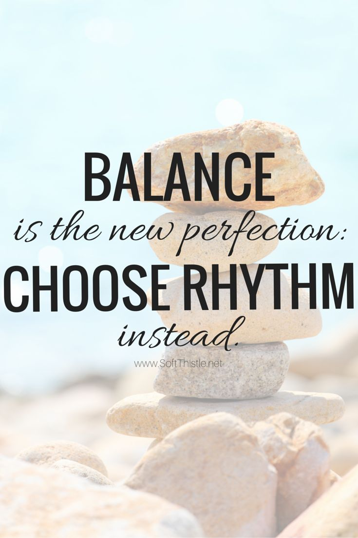 Balance is the New Perfection: Choose Rhythm Instead http://www.softthistle.net/blog/balance-is-the-new-perfection-choose-rhythm-instead-1