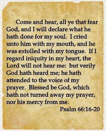 Psalm 66:16-20 I give praise an thanks to Lord, for he heard my cry!  We serve a Mighty God