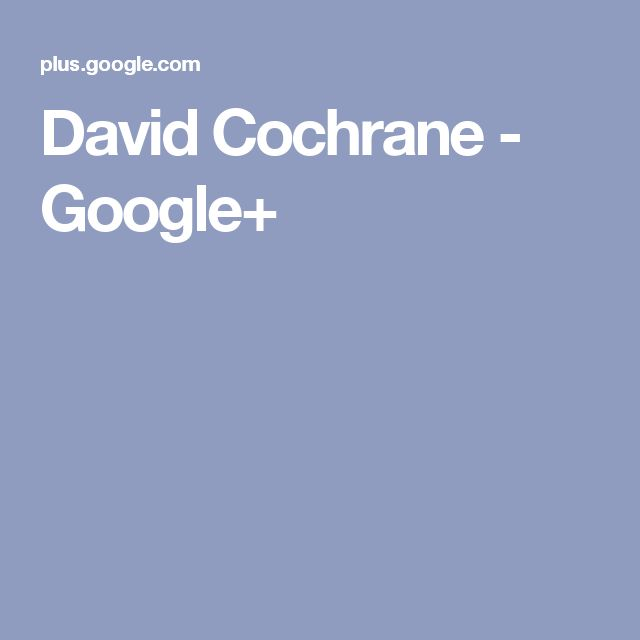 David Cochrane - Google+