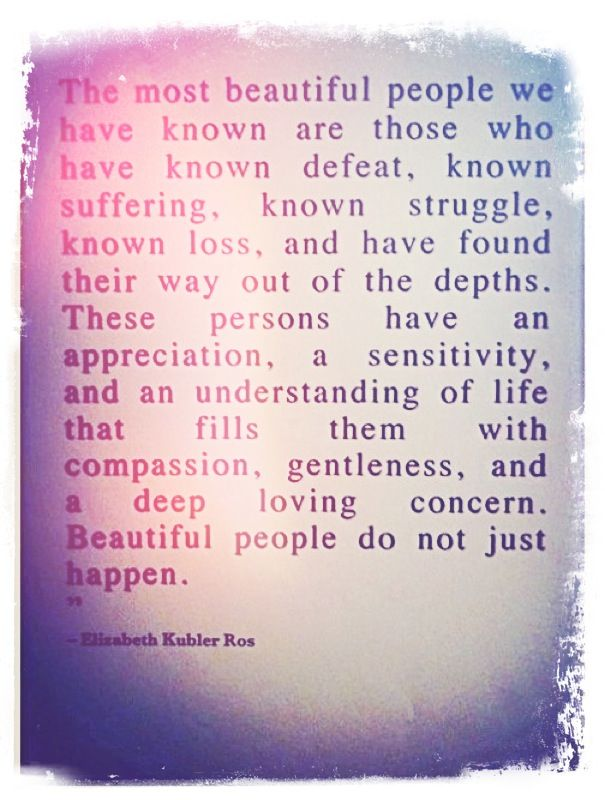Beautiful People: Elizabeth Kubler Ross, Menu, So True, Well Said, Dr. Who, Favorite Quotes, Beautiful People, Inspiration Quotes, True Beautiful
