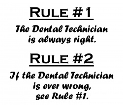 Rule #1:  The Dental Technician Is Always Right.  Rule #2:  If The Dental Technician Is Ever Wrong, Refer To Rule #1.  Great Dental Technician gift...