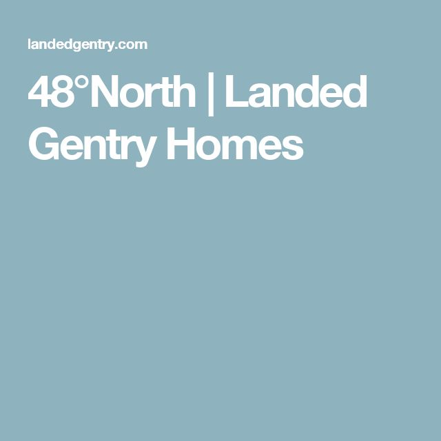 48°North   Landed Gentry Homes