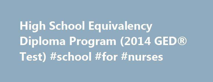 High School Equivalency Diploma Program (2014 GED® Test) #school #for #nurses http://boston.nef2.com/high-school-equivalency-diploma-program-2014-ged-test-school-for-nurses/  # High School Equivalency Diploma Program (2014 GED® Test) Important Notices Special Update: On February 18, 2016, the State Board of Education approved a change to the score required to pass the GED ® test to 145. The change will become effective in late March. Use these Frequently Asked Questions (PDF) to learn how…