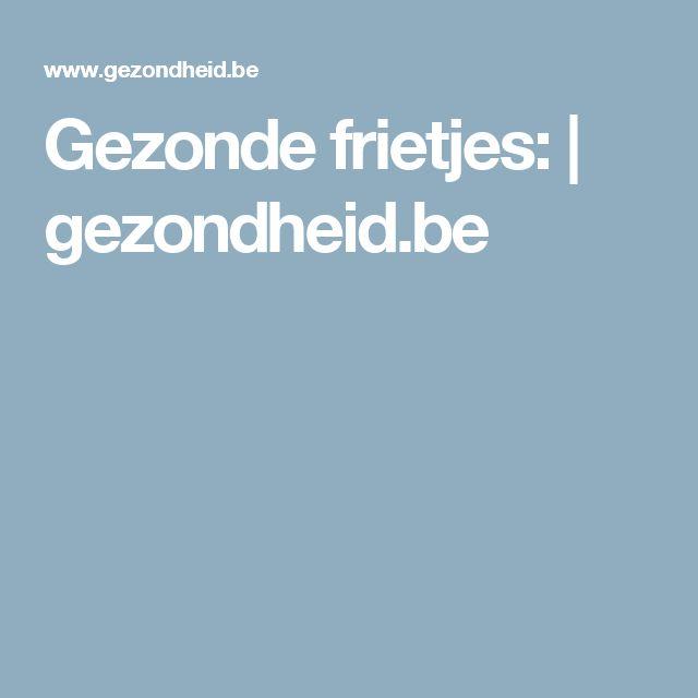Gezonde frietjes: | gezondheid.be