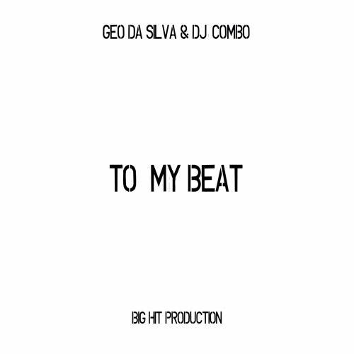 Geo Da Silva & Dj Combo - To My Beat (original Version)