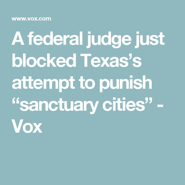 "A federal judge just blocked Texas's attempt to punish ""sanctuary cities"" - Vox"