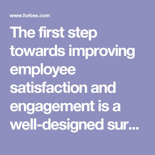 The first step towards improving employee satisfaction and engagement is a well-designed survey. But survey administration is just the beginning. To get results, make sure you conduct the survey at least annually, hold front-line managers accountable for improvements to their scores, and insist that everyone be included in action planning.