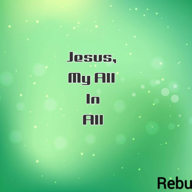 Jesus is everything for me...
