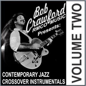 Bob Crawford Contemporary Jazz Crossover Instrumental CD vol 2
