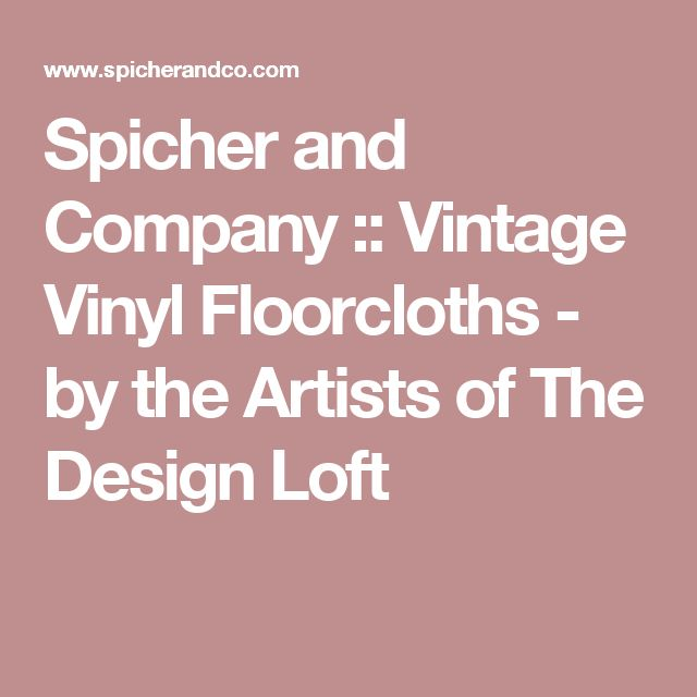 Spicher and Company::Vintage Vinyl Floorcloths - by the Artists of The Design Loft