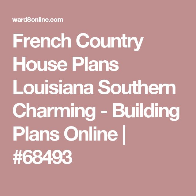French Country House Plans Louisiana Southern Charming - Building Plans Online | #68493