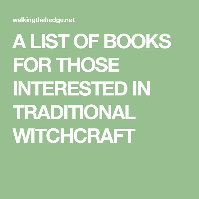 A LIST OF BOOKS FOR THOSE INTERESTED IN TRADITIONAL WITCHCRAFT
